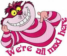 we're all mad here embroidery design. Machine embroidery design. www.embroideres.com