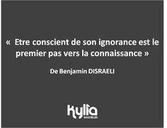 """Citation du jour : """"Etre conscient de son ignorance est le premier pas vers la connaissance."""" De Benjamin DISRAELI"""