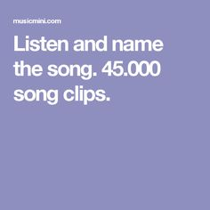 Listen and name the song. 45.000 song clips.