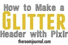How to Make a Glitter Header with Pixlr Tutorial from The Room Journal
