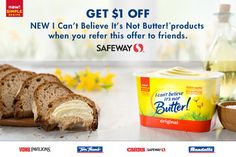 Get $1.00 off participating I Can't Believe It's Not Butter! products when you refer this offer to friends.