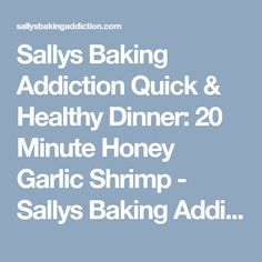 Sallys Baking Addiction Quick & Healthy Dinner: 20 Minute Honey Garlic Shrimp - Sallys Baking Addiction