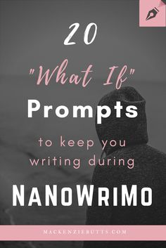 20 What If Prompts to keep you writing during NaNoWriMo | Mackenzie Butts Book Blog | Book Reviews and Writing Tips