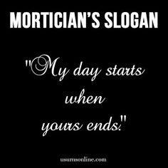 """The mortician's slogan: """"My day starts when yours ends."""" 36 Hilarious Mortician Humor Memes » Urns 