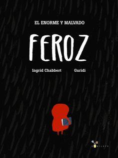 En El Enorme y Malvado Feroz, de Ingrid Chabbert y Guridi veremos a una niña que no tiene miedo... y un lobo nada feroz. Una versión muy libre del clásico.