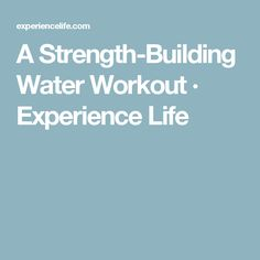 A Strength-Building Water Workout · Experience Life