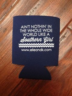 Ain't Nothin' in the Whole Wide World Like a Southern Girl Koozie