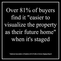 When buyers can visualize the home as THEIR NEXT home, offers happen!  Love this 2015 staging statistics which proves the essence of staging!  #stagingstatistic #homebuyerlove