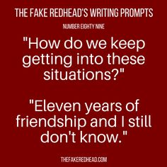 A complete library of the original writing prompts written by The Fake Redhead Inspired? Click on a prompt, and leave a comment! Written yourself into a corner and need advice? Check out the Writin…