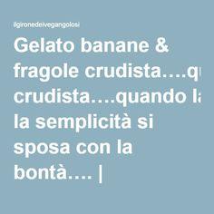 Gelato banane & fragole crudista….quando la semplicità si sposa con la bontà…. | ilgironedeivegangolosi