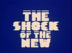 Opening Sequence: The Shock of the New