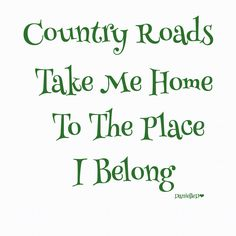 Country roads quote in green Country Charm, Country Life, Country Girls, Country Living, Country Style, Country Music, Country Roads, Country Strong, Families Are Forever