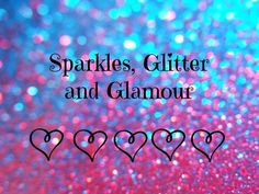 Sparkles, Glitter and Glamour