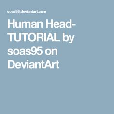 Human Head- TUTORIAL by soas95 on DeviantArt