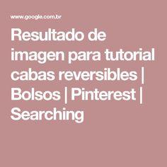 Resultado de imagen para tutorial cabas reversibles | Bolsos | Pinterest | Searching