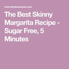 The Best Skinny Margarita Recipe - Sugar Free, 5 Minutes