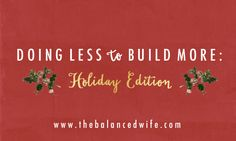 Introducing a new blog series today: the holiday edition of doing less to build more!
