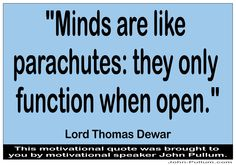 """http://pullum.com """"Minds are like parachutes: they only function when open."""" - Lord Thomas Dewar"""