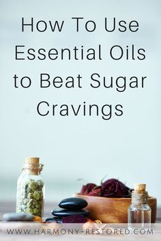 Simple tricks for overcoming sugar cravings with essential oils + blend recipe!