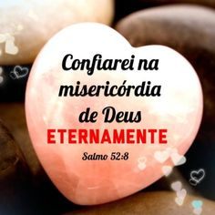 <p></p><p>Confiarei na misericórdia de Deus eternamente. (Salmo 52:8)</p>