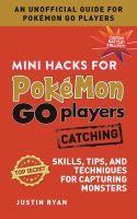 """Mini Hacks for Pokemon Go Players"" by Justin Ryan J794.8 POK"