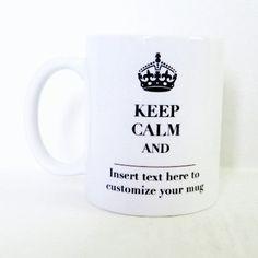 Create your own custom Keep Calm mug!