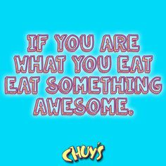 You are what you eat! #eatmorechuys #chuys