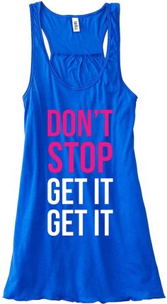 Don't Stop Get It Get It Train Gym Tank Top by sunsetsigndesigns