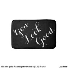 You look good funny hipster humor saying quote bathroom mat