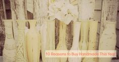 10 Awesome Reasons to Buy Handmade Gifts This Year