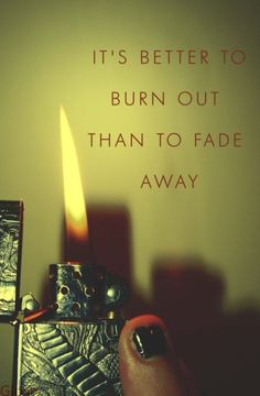 My favorite quote :D def leppard #lyric. That means you gave your all. You can always recover from burn out.