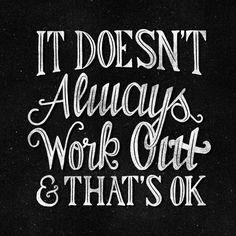 It's okay, even when it doesn't feel okay.