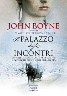 Il palazzo degli incontri Best Books To Read, Good Books, My Books, John Boyne, Palazzo, Desiderata, Anime Films, Ibs, Book Lists