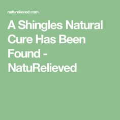 A Shingles Natural Cure Has Been Found - NatuRelieved