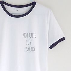 Not Cute But Psycho Ringer Tee | Kiss Me Bang Bang | Tumblr Graphic Tee #grunge # tumblr quote