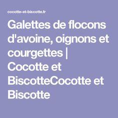 Galettes de flocons d'avoine, oignons et courgettes | Cocotte et BiscotteCocotte et Biscotte