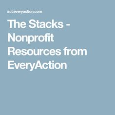 The Stacks - Nonprofit Resources from EveryAction