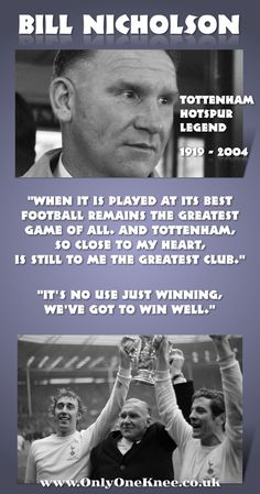 Quotes from the Tottenham Hotspur legend that was Bill Nicholson RIP. Bill Nicholson, Tottenham Hotspur Wallpaper, Tottenham Hotspur Players, Tottenham Hotspur Football, White Hart Lane, Harry Kane, North London, Close To My Heart, Soccer Players