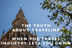 The Truth About Traveling : When the Travel Industry Lets You Down