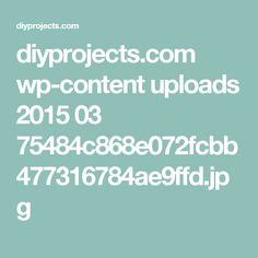 diyprojects.com wp-content uploads 2015 03 75484c868e072fcbb477316784ae9ffd.jpg
