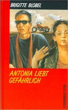 Antonia liebt gefährlich.: Amazon.de: Brigitte Blobel, Ulrike Heyne: Bücher