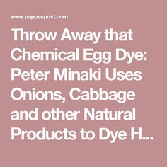 Throw Away that Chemical Egg Dye: Peter Minaki Uses Onions, Cabbage and other Natural Products to Dye His Easter Eggs - The Pappas Post