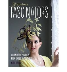 A large page) paperback, this book contains a wealth of invaluable information about how to make fascinators, and is written by award-winning milliner Kerry Aston. With 14 fascinator projec Fascinator Diy, How To Make Fascinators, Stunning Photography, Love Hat, Race Day, Red Hats, Derby Hats, Bandeau, Ascot