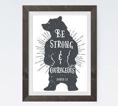 Be strong and courageous Joshua 1:9  This woodland style bear displays Joshua 1:9 perfectly. He stands tall with a light shining behind him showing how strong and courageous he is. This print fits any age or gender and goes with any type of room setting.   -Bear theme -Different size options available -Frame not included -Instant download high resolution option