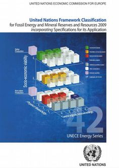 United Nations Framework Classification for Fossil Energy and Mineral Reserves and Resources 2009 incorporating specifications for its application (EBOOK) http://www.unece.org/fileadmin/DAM/energy/se/pdfs/UNFC/pub/UNFC2009_Spec_ES42.pdf As with extractive activities, UNFC-2009 reflects conditions in the economic and social domain, including markets and government framework conditions, technological and industrial maturity and the ever present uncertainties.