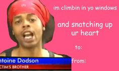 I'm climbin in yo windows and snatching up your heart
