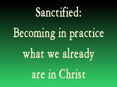 ..we have been sanctified through the offering of the body of Jesus Christ once and for all. Hebrews 10:10 HCSB