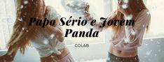 Colab: Papo Sério e Jovem Panda | Papo Sério | Bloglovin'