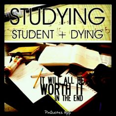 student+dying = study :)