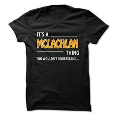 Mclachlan thing understand ST421 - #summer shirt #cool tshirt. ORDER HERE => https://www.sunfrog.com/Funny/Mclachlan-thing-understand-ST421.html?68278
